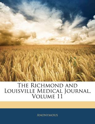 The Richmond and Louisville Medical Journal (Volume 11) General Books
