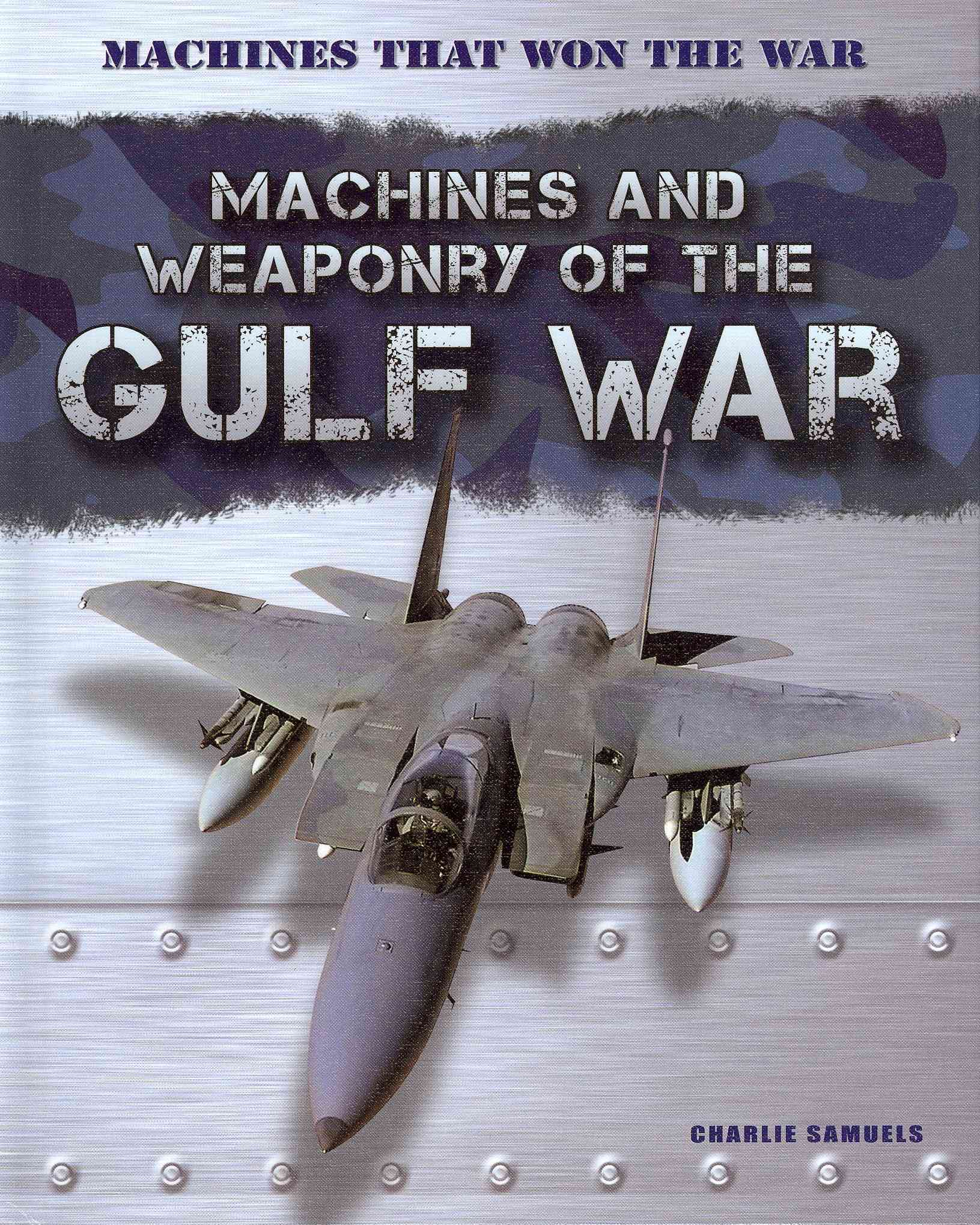 Machines and Weaponry of the Gulf War By Samuels, Charlie
